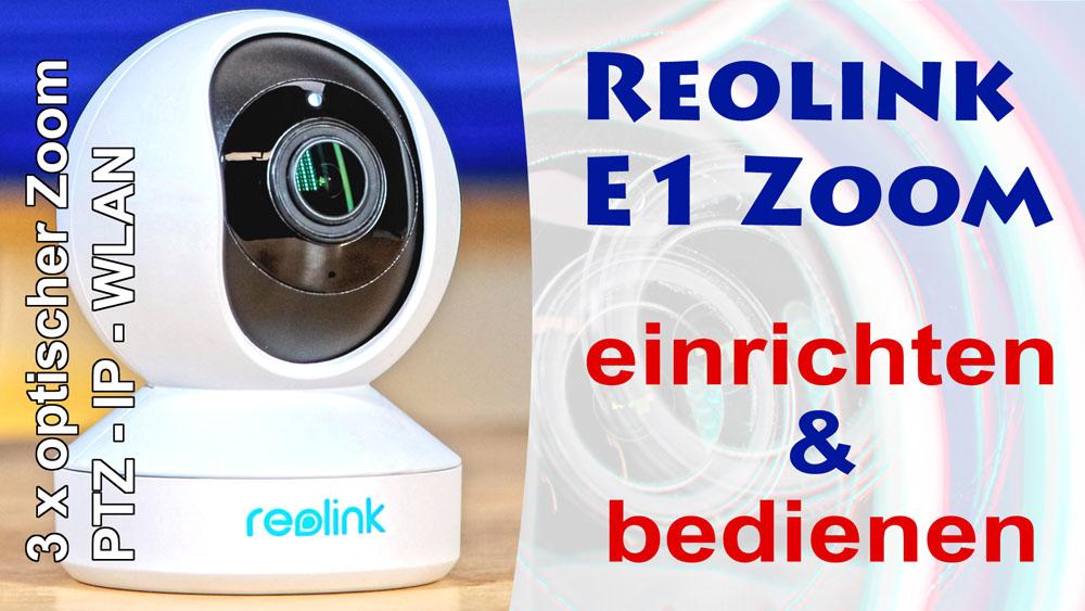 Reolink E1 Zoom einrichten & bedienen