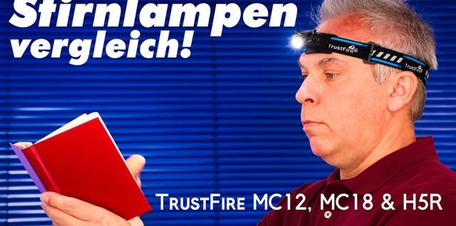 Stirnlampen Vergleich - TrustFire MC12, MC18 & H5R