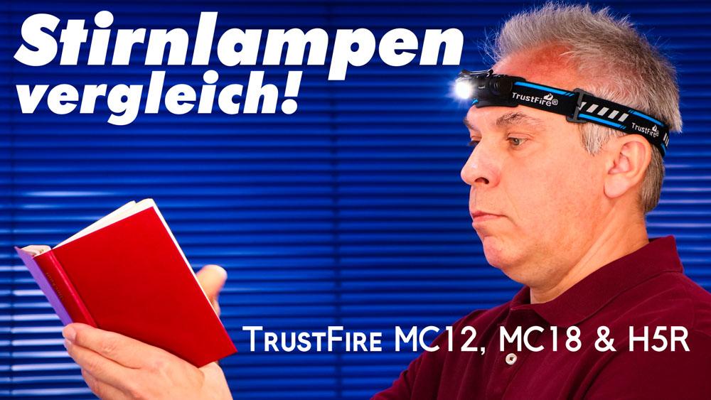 Stirnlampen Vergleich – TrustFire MC12, MC18 & H5R